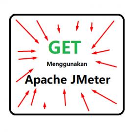 APACHE JMETER – Belajar Performance Testing – 3. Cara GET Menggunakan  JMeter